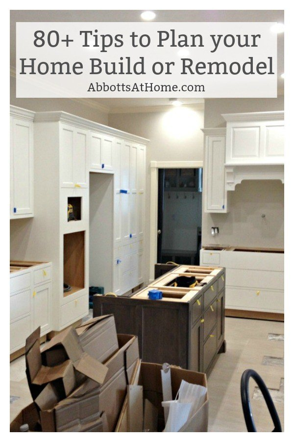 80+ tips and planning questions to think about before building a new home or remodeling a room in your house. Tips for Building a New Home. #AbbottsAtHome #Remodeling #KitchenRemodel #NewHouse